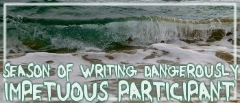 Season of Writing Dangerously 2013 Impetuous Participant